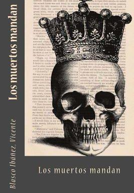 Los muertos mandas de Vicente Blasco Ibañez ,libro